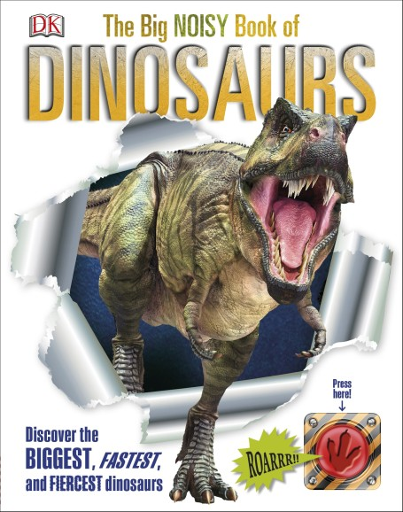 The Big Noisy Book About Dinosaurs
